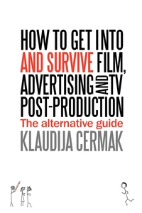 Книга под заказ: «How to Get Into and Survive Film, Advertising and TV Post-Production - The Alternative Guide»