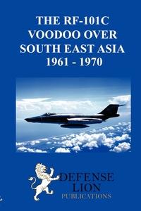 Книга под заказ: «THE RF-101 VOODOO OVER SOUTH EAST ASIA 1961 -  1970»