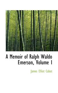 Книга под заказ: «A Memoir of Ralph Waldo Emerson, Volume I»