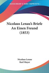 Nicolaus Lenau's Briefe An Einen Freund (1853), Nicolaus Lenau, Karl Mayer обложка-превью