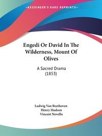 Engedi Or David In The Wilderness, Mount Of Olives: A Sacred Drama (1853), Ludwig van Beethoven, Henry Hudson, Vincent Novello обложка-превью