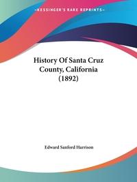 History Of Santa Cruz County, California (1892), Edward Sanford Harrison обложка-превью