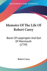 Memoirs Of The Life Of Robert Carey: Baron Of Leppington And Earl Of Monmouth (1759), Robert Carey обложка-превью