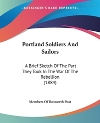 Portland Soldiers And Sailors: A Brief Sketch Of The Part They Took In The War Of The Rebellion (1884), Members of Bosworth Post обложка-превью