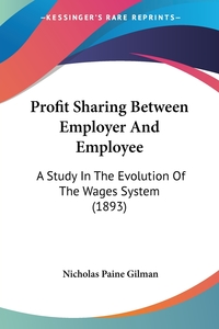 Profit Sharing Between Employer And Employee: A Study In The Evolution Of The Wages System (1893), Nicholas Paine Gilman обложка-превью
