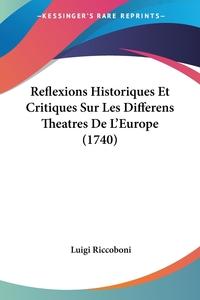 Reflexions Historiques Et Critiques Sur Les Differens Theatres De L'Europe (1740), Luigi Riccoboni обложка-превью