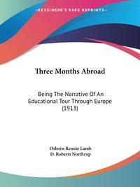 Three Months Abroad: Being The Narrative Of An Educational Tour Through Europe (1913), Osborn Rennie Lamb, D. Roberts Northrup обложка-превью