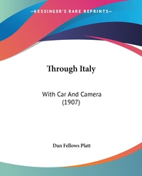Through Italy: With Car And Camera (1907), Dan Fellows Platt обложка-превью
