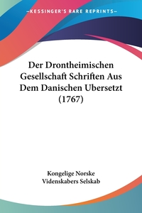 Der Drontheimischen Gesellschaft Schriften Aus Dem Danischen Ubersetzt (1767), Kongelige Norske Videnskabers Selskab обложка-превью