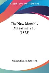 The New Monthly Magazine V13 (1878), William Francis Ainsworth обложка-превью