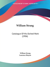 William Strang: Catalogue Of His Etched Work (1906), William Strang, Laurence Binyon обложка-превью