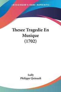 Thesee Tragedie En Musique (1702), Jean Baptiste Lully, Philippe Quinault обложка-превью