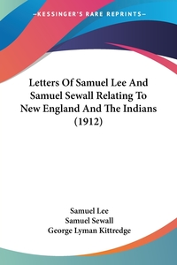 Letters Of Samuel Lee And Samuel Sewall Relating To New England And The Indians (1912), Samuel Lee, Samuel Sewall, George Lyman Kittredge обложка-превью