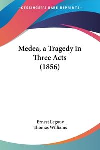 Medea, a Tragedy in Three Acts (1856), Ernest Legouv обложка-превью