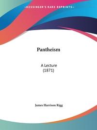 Pantheism: A Lecture (1871), James Harrison Rigg обложка-превью