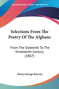 Selections From The Poetry Of The Afghans: From The Sixteenth To The Nineteenth Century (1867), Henry George Raverty обложка-превью