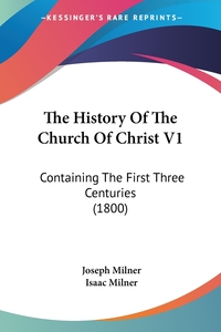The History Of The Church Of Christ V1: Containing The First Three Centuries (1800), Joseph Milner, Isaac Milner обложка-превью
