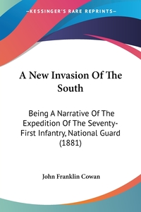 A New Invasion Of The South: Being A Narrative Of The Expedition Of The Seventy-First Infantry, National Guard (1881), John Franklin Cowan обложка-превью