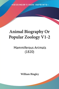 Animal Biography Or Popular Zoology V1-2: Mammiferous Animals (1820), William Bingley обложка-превью