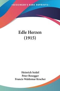 Edle Herzen (1915), Heinrich Seidel, Peter Rosegger, Francis Waldemar Kracher обложка-превью