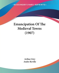 Emancipation Of The Medieval Towns (1907), Arthur Giry, Andre Reville обложка-превью