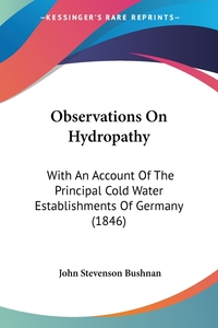 Observations On Hydropathy: With An Account Of The Principal Cold Water Establishments Of Germany (1846), John Stevenson Bushnan обложка-превью