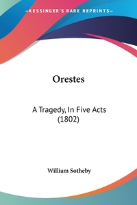 Orestes: A Tragedy, In Five Acts (1802), William Sotheby обложка-превью