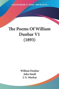 The Poems Of William Dunbar V1 (1893), William Dunbar, John Small, J. G. Mackay обложка-превью