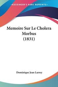 Memoire Sur Le Cholera Morbus (1831), Dominique Jean Larrey обложка-превью