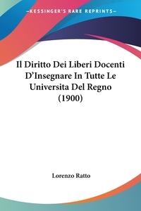 Il Diritto Dei Liberi Docenti D'Insegnare In Tutte Le Universita Del Regno (1900), Lorenzo Ratto обложка-превью