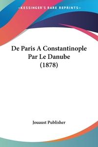 Книга под заказ: «De Paris A Constantinople Par Le Danube (1878)»
