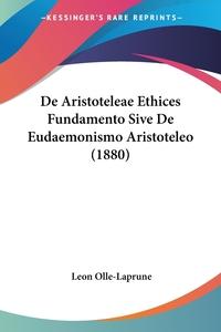 De Aristoteleae Ethices Fundamento Sive De Eudaemonismo Aristoteleo (1880), Leon Olle-Laprune обложка-превью