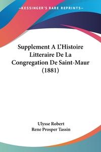 Книга под заказ: «Supplement A L'Histoire Litteraire De La Congregation De Saint-Maur (1881)»
