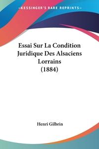 Книга под заказ: «Essai Sur La Condition Juridique Des Alsaciens Lorrains (1884)»