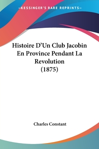 Книга под заказ: «Histoire D'Un Club Jacobin En Province Pendant La Revolution (1875)»