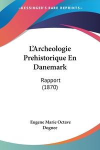 Книга под заказ: «L'Archeologie Prehistorique En Danemark»