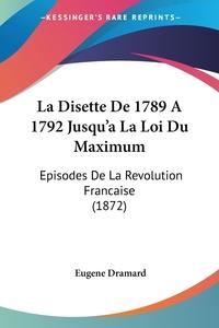 Книга под заказ: «La Disette De 1789 A 1792 Jusqu'a La Loi Du Maximum»