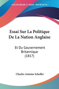 Essai Sur La Politique De La Nation Anglaise: Et Du Gouvernement Britannique (1817), Charles Antoine Scheffer обложка-превью
