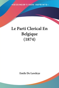 Книга под заказ: «Le Parti Clerical En Belgique (1874)»