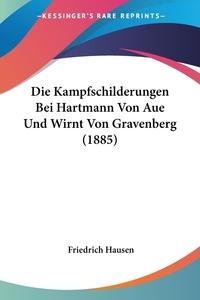 Книга под заказ: «Die Kampfschilderungen Bei Hartmann Von Aue Und Wirnt Von Gravenberg (1885)»