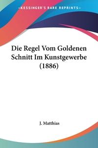 Книга под заказ: «Die Regel Vom Goldenen Schnitt Im Kunstgewerbe (1886)»