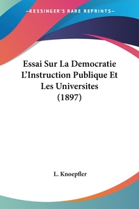 Книга под заказ: «Essai Sur La Democratie L'Instruction Publique Et Les Universites (1897)»