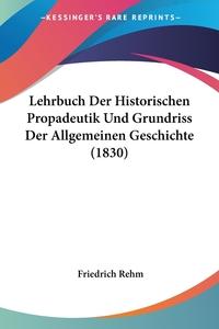 Книга под заказ: «Lehrbuch Der Historischen Propadeutik Und Grundriss Der Allgemeinen Geschichte (1830)»