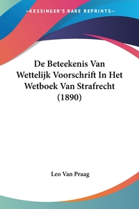 Книга под заказ: «De Beteekenis Van Wettelijk Voorschrift In Het Wetboek Van Strafrecht (1890)»