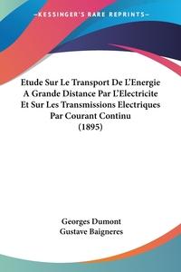 Книга под заказ: «Etude Sur Le Transport De L'Energie A Grande Distance Par L'Electricite Et Sur Les Transmissions Electriques Par Courant Continu (1895)»