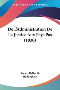Книга под заказ: «De L'Administration De La Justice Aux Pays Pas (1830)»