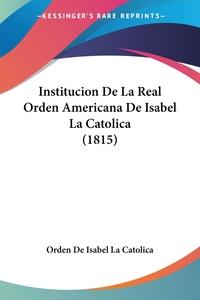Книга под заказ: «Institucion De La Real Orden Americana De Isabel La Catolica (1815)»