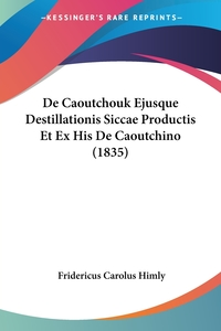 Книга под заказ: «De Caoutchouk Ejusque Destillationis Siccae Productis Et Ex His De Caoutchino (1835)»
