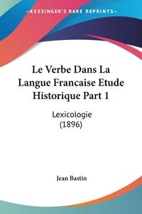 Книга под заказ: «Le Verbe Dans La Langue Francaise Etude Historique Part 1»