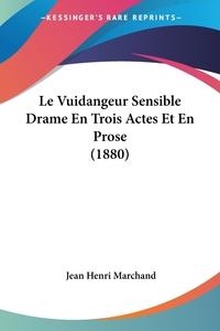 Книга под заказ: «Le Vuidangeur Sensible Drame En Trois Actes Et En Prose (1880)»